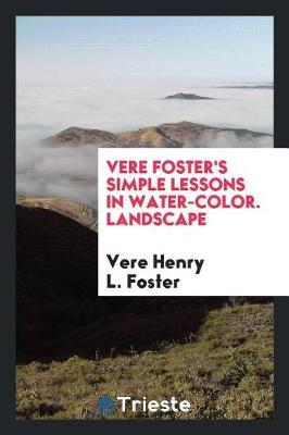 Vere Foster's Simple Lessons in Water-Color. Landscape by Vere Henry L Foster