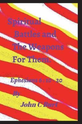 Spiritual Battles and the Weapons for Them. by John C Burt image