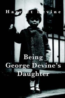 Being George Devine's Daughter by Harriet Devine image