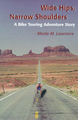 Wide Hips, Narrow Shoulders: A Bike Touring Adventure Story by Monte M Lowrance image