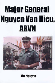 Major General Nguyen Van Hieu, ARVN: A Revealing Insight of the ARVN and a Unique Perspective of the Vietnam War by Van Tin Nguyen image