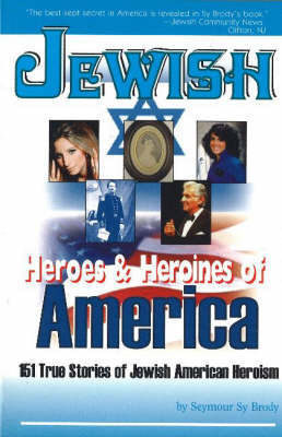 Jewish Heroes and Heroines of America by Seymour Brody