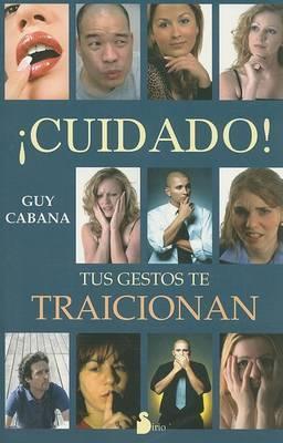 Cuidado, Tus Gestos Te Traicionan by Guy Cabana
