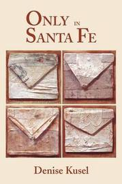 Only in Santa Fe by Denise Kusel image