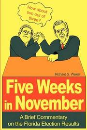 Five Weeks in November: A Brief Commentary on the Florida Election Results by Dr Senior Lecturer of South Asian Religions Richard S Weiss (Victoria University, Wellington, New Zealand)