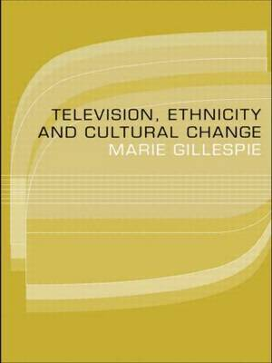 Television, Ethnicity and Cultural Change by Marie Gillespie image