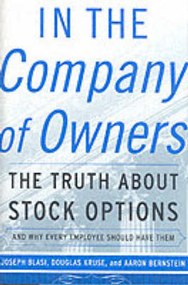 In the Company of Owners: The Truth About Stock Options and Why Every Employee Should Have Them by Joseph Raphael Blasi