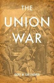 The Union War by Gary W Gallagher