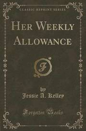 Her Weekly Allowance (Classic Reprint) by Jessie A Kelley image
