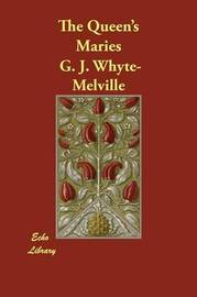 The Queen's Maries by G.J. Whyte Melville