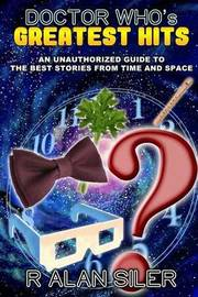 Doctor Who's Greatest Hits by R Alan Siler
