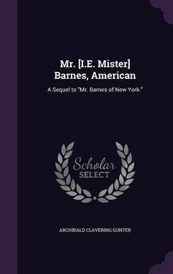 Mr. [I.E. Mister] Barnes, American by Archibald Clavering Gunter