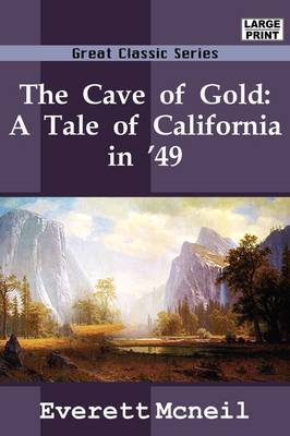 The Cave of Gold: A Tale of California in '49 by Everett McNeil