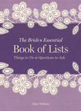 The Bride's Essential Book of Lists: Things to Do & Questions to Ask by Amy Nebens