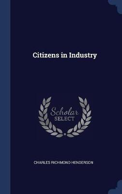 Citizens in Industry by Charles Richmond Henderson image