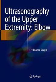 Ultrasonography of the Upper Extremity: Elbow by Ferdinando Draghi