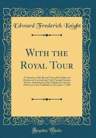 With the Royal Tour by Edward Frederick Knight image