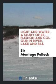 Light and Water, a Study of Reflexion and Colour in River, Lake and Sea by Sir Montagu Pollock
