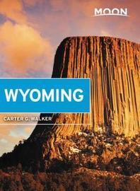 Moon Wyoming (Third Edition) by Carter Walker
