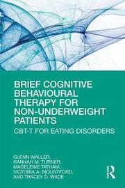 Brief Cognitive Behavioural Therapy for Non-Underweight Patients by Glen Waller
