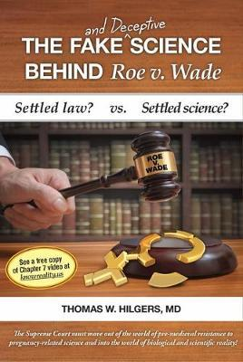 The Fake and Deceptive Science Behind Roe V. Wade by Thomas W Hilgers