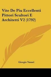 Vite de Piu Eccellenti Pittori Scultori E Architetti V2 (1792) by Giorgio Vasari