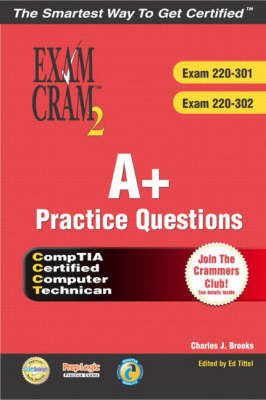 A+ Certification Practice Questions Exam Cram 2: Exams 220-301,220-302 by Charles J Brooks