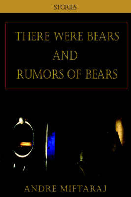 There Were Bears and Rumors of Bears by Andre Miftaraj