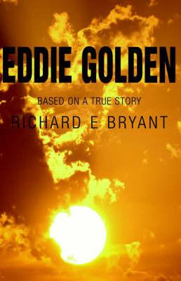 Eddie Golden by Richard E. Bryant
