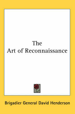 The Art of Reconnaissance by Brigadier General David Henderson