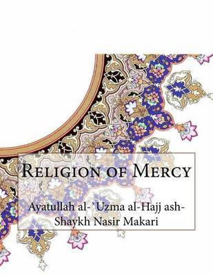 Religion of Mercy by Ayatullah Al-Uzma Al-Hajj Nasir Makari image