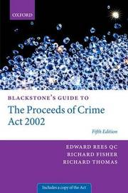 Blackstone's Guide to the Proceeds of Crime Act 2002 by Edward Rees
