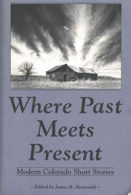 Where Past Meets Present: Modern Colorado Short Stories by James B Hemesath image
