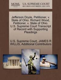 Jefferson Doyle, Petitioner, V. State of Ohio. Richard Wood, Petitioner, V. State of Ohio. U.S. Supreme Court Transcript of Record with Supporting Pleadings by James R Willis