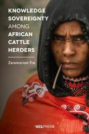 Knowledge Sovereignty Among African Cattle Herders by Zeremariam Fre