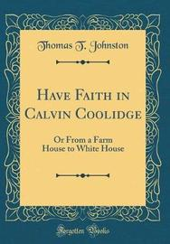 Have Faith in Calvin Coolidge by Thomas T Johnston image