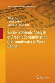 Socio-Economic Analysis of Arsenic Contamination of Groundwater in West Bengal by Abhijit Das