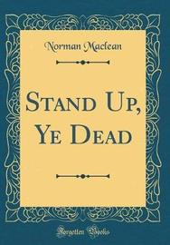 Stand Up, Ye Dead (Classic Reprint) by Norman Maclean image
