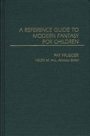 A Reference Guide to Modern Fantasy for Children by Helen M. Hill