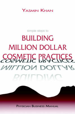 Simple Steps to Building Million Dollar Cosmetic Practices by Yasmin Khan image