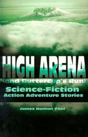 High Arena (and Buttercup's Run): Science-Fiction Action Adventure Stories by James Nathan Post image