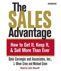 The Sales Advantage: How to Get it, Keep it, and Sell More Than Ever: 3 Spoken Word Cds, 3 Hours by Dale Carnegie