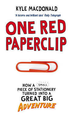 One Red Paperclip: How a Small Piece of Stationery Turned into a Great Big Adventure by Kyle MacDonald