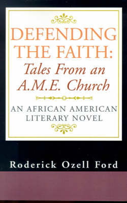 Defending the Faith: Tales from an A.M.E. Church: An African American Literary Novel by Roderick Ozell Ford