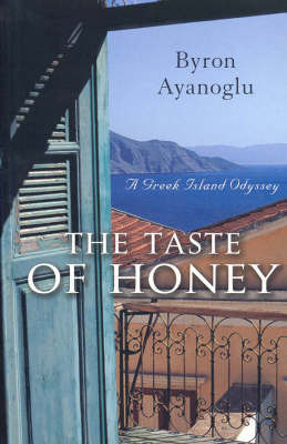 The Taste of Honey: A Greek Island Odyssey by Byron Ayanoglu