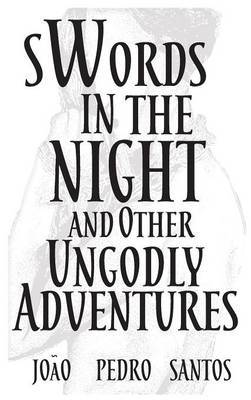 Swords in the Night and Other Ungodly Adventures by Joao Pedro Santos image