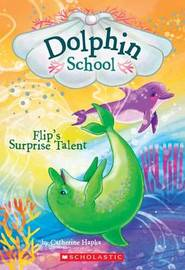 Flip's Surprise Talent (Dolphin School #4) by Catherine Hapka