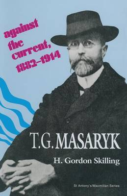T. G. Masaryk: Against the Current, 1882-1914 by H.Gordon Skilling image