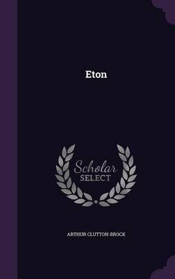 Eton by Arthur Clutton-Brock