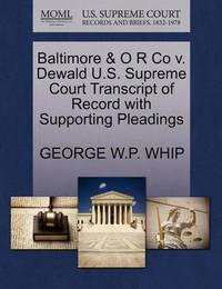 Baltimore & O R Co V. Dewald U.S. Supreme Court Transcript of Record with Supporting Pleadings by George W P Whip
